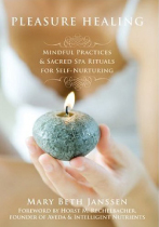 Pleasure Healing: Mindful Practices & Sacred Spa Rituals for Self-Nurturing